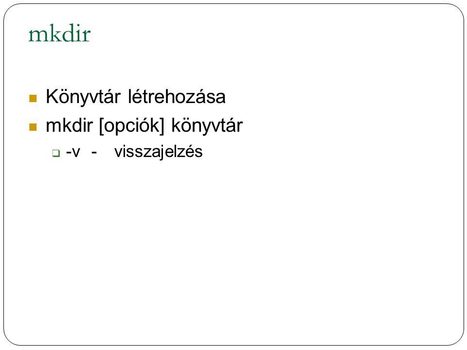 mkdir Könyvtár létrehozása mkdir [opciók] könyvtár -v - visszajelzés